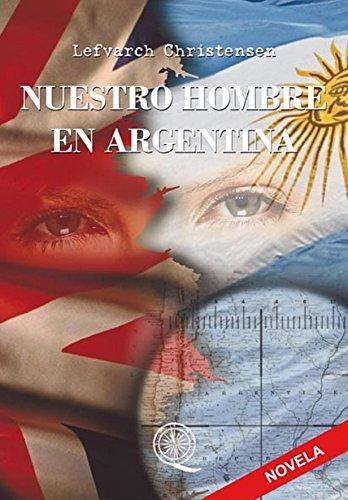 NUESTRO HOMBRE EN ARGENTINA: Una historia de la Guerra de Malvinas
