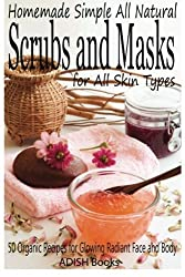 Scrubs and Masks: Make Healthy, Quick and Easy Recipes for Face and Body Exfoliating Scrubs with Nourishing Facial Masks for Different Skin Types by Pamesh Y (2013-10-15)