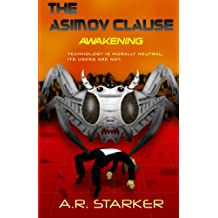 The Asimov Clause - Awakening: Technology Is Neutral. Its Creators Are Not.: Volume 1