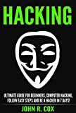 Hacking: The Ultimate Guide to Beginner Computer Hacking, Follow Easy Steps and Become a Hacker in 7 Days! (hacking for beginners, penetration testing, ... hack, hacking protection, hacking history)