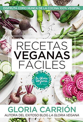 Recetas veganas fáciles / Easy Vegan Recipes (Arcopress) por Gloria Carrion
