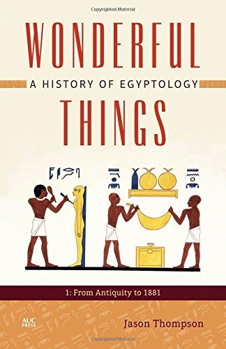 Wonderful Things: A History of Egyptology: 1: From Antiquity to 1881 by Jason Thompson (2015-03-27)