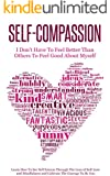 Self-Compassion - I Don't Have To Feel Better Than Others To Feel Good About Myself: Learn How To See Self Esteem Through The Lens Of Self-Love and Mindfulness ... The Courage To Be You (English Edition)