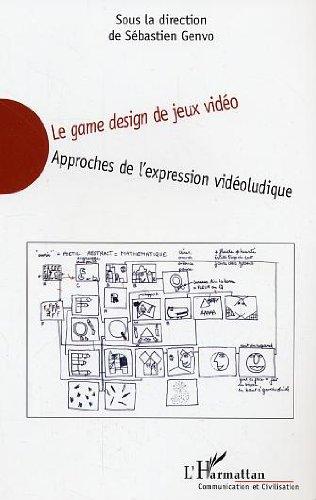 Le game design de jeux vido : Approches de l'expression vidoludique