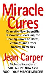 Miracle Cures by Jean Carper (1997-11-17)
