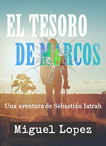 El Tesoro de Marcos (Una Aventura de Sebastián Iatrah nº 1) por Miguel Lopez