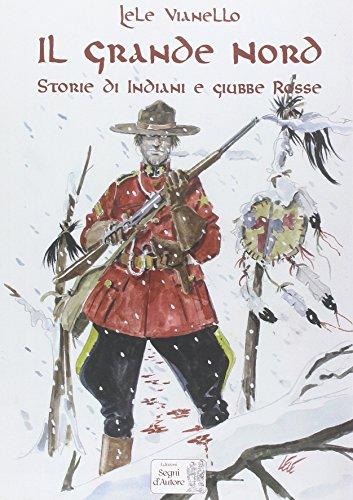 Il grande nord. Storie di indiani e Giubbe Rosse