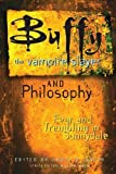 Buffy the Vampire Slayer and Philosophy: Fear and Trembling in Sunnydale (Popular Culture and Philosophy)