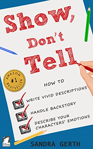 Show, Don't Tell: How to write vivid descriptions, handle backstory, and describe your characters' emotions (Writers' Guide Series Book 3) (English Edition) par Sandra Gerth