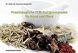 Praxistaugliche TCM-Fertigrezepturen für Hund und Pferd