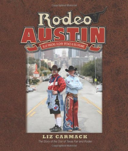 Rodeo Austin: Blue Ribbons, Buckin' Broncs, and Big Dreams by Liz Carmack (2012-02-08)