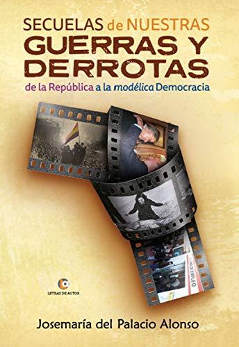Secuelas de nuestras guerras y derrotas: De la República a la modélica Democracia