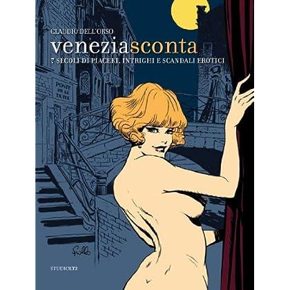 Venezia Sconta. 7 Secoli Di Piaceri, Intrighi E Scandali Erotici