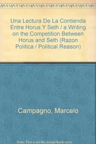 Una Lectura De La Contienda Entre Horus Y Seth / a Writing on the Competition Between Horus and Seth (Razon Politica / Political Reason) por Marcelo Campagno