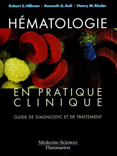 Hématologie en pratique clinique : Guide de diagnostic et de traitement