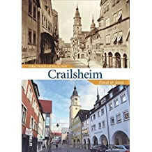 Crailsheim, einst und jetzt in 55 Bildpaaren, die historische und aktuelle Fotografien gegenüberstellen und den Wandel  im Stadtbild zeigen. (Sutton Zeitsprünge)