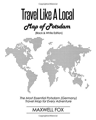 Travel Like a Local - Map of Potsdam (Black and White Edition): The Most Essential Potsdam (Germany) Travel Map for Every Adventure