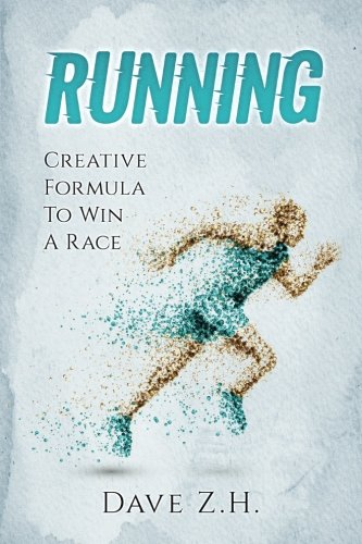 Running: Creative Formula to Win A Race por Dave Z. H.