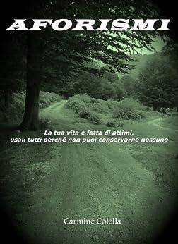 Aforismi: La tua vita è fatta di attimi, usali tutti perché non puoi conservarne nessuno. di [Colella, Carmine]