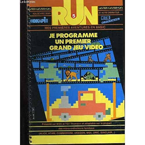 RUN N°5. MES PREMIERES AVENTURES EN BASIC. JE PROGRAMME UN PREMIER GRAND JEU VIDEO.