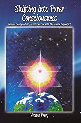 Shifting into Purer Consciousness ~ Integrating Spiritual Transformation with the Human Experience