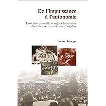 De l'impuissance à l'autonomie: Évolution culturelle et enjeux identitaires des minorités canadiennes-françaises