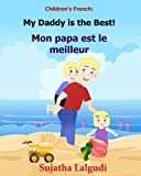 Children's French Book: My Daddy is the Best. Mon papa est le meilleur: Children's Picture Book English-French (Bilingual Edition). Kids French book. ... 7 (Bilingual French books for children)