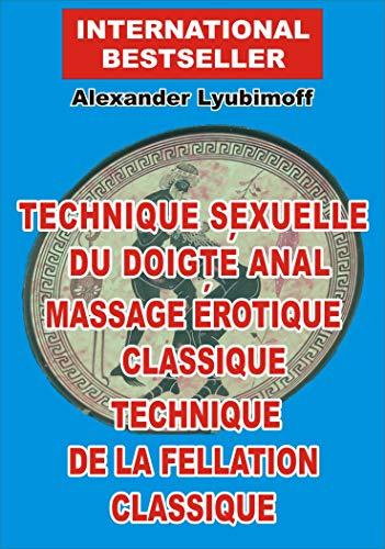 Technique sexuelle du doigté anal. Massage érotique classique. Technique de la fellation classique: Un bref guide sexuel (AFST t. 4) par Alexander Lyubimoff,Evgeniy Samarin