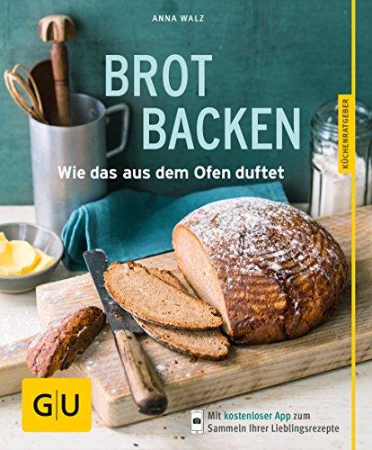 Backen Brot (Brot backen: Wie das aus dem Ofen duftet (GU KüchenRatgeber))