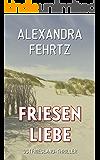 Friesenliebe: Ostfriesland-Thriller