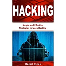 Hacking: Simple and Effective Strategies to learn Hacking(Penetration Testing, Basic Security, Wireless Hacking, Ethical Hacking, Programming Book-3) (English Edition)