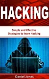 Hacking: Simple and Effective Strategies to learn Hacking(Penetration Testing, Basic Security, Wireless Hacking, Ethical Hacking, Programming Book-3)