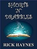 SHORTS 'N' DRABBLES by Rick Haynes