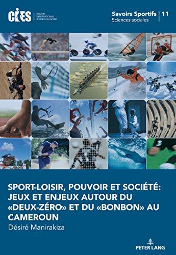 Sport-loisir, Pouvoir Et Société: Jeux Et Enjeux Autour Du Deux-zéro Et Du Bonbon Au Cameroun