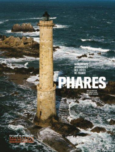 Phares : Monuments historiques des côtes de France par François Goven, Vincent Guigueno, Frantz Schoenstein, Francis Dreyer, Collectif