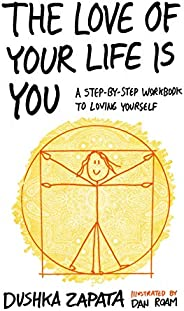 The Love of Your Life Is You: A Step-by-Step Workbook to Loving Yourself (How to Be Ferociously Happy 12) (Eng
