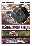 Im Ötztal. Vom Ötzi bis heute.: Eine Reise durch Natur, Geschichte, Kultur und Sagenwelt -