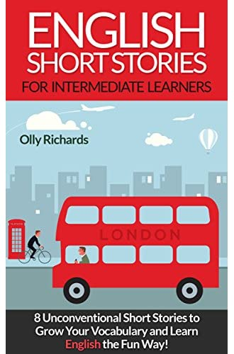 English Short Stories For Intermediate Learners: 8 Unconventional Short Stories to Grow Your Vocabulary and Learn English the Fun Way