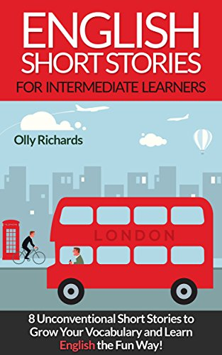 English Short Stories For Intermediate Learners: 8 Unconventional Short Stories to Grow Your Vocabulary and Learn English the Fun Way! (English Edition) por Olly Richards