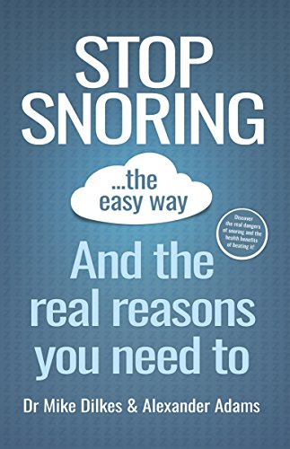 Stop Snoring The Easy Way: And The Real Reasons You Need To by [Dilkes, Dr. Mike, Adams, Alex]