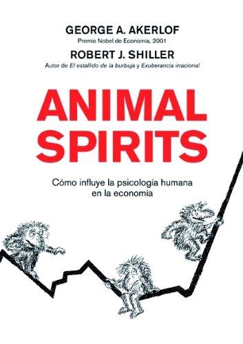 Animal spirits : cómo influye la psicología humana en la economía por George Akerlof, Robert J. Shiller