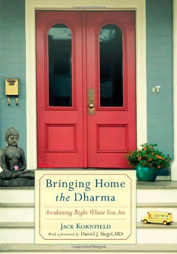 Bringing Home the Dharma: Awakening Right Where You Are par Jack Kornfield