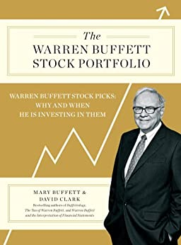 The Warren Buffett Stock Portfolio: Warren Buffett Stock Picks: Why and When He Is Investing in Them (English Edition) di [Buffett, Mary, Clark, David]