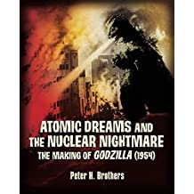 Atomic Dreams and the Nuclear Nightmare: The Making of Godzilla (1954) (English Edition)