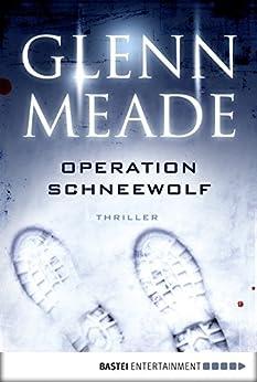 Operation Schneewolf: Thriller (Allgemeine Reihe. Bastei Lübbe Taschenbücher) von [Meade, Glenn]