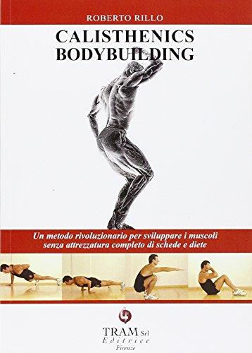 Calisthenics bodybuilding. Un metodo rivoluzionario per sviluppare muscoli realmente senza attrezzatura por Roberto Rillo