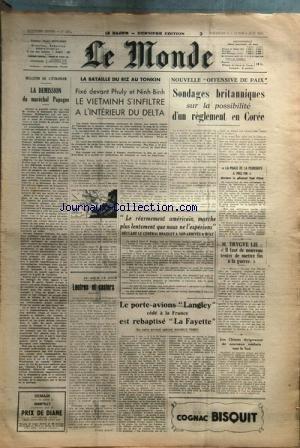 MONDE (LE) [No 1977] du 03/06/1951 - le porte-avions langley cede a la france est rebaptise la fayette par ferro - le rearmement americain et le general bradley - m. trygve lie, il faut de nouveau tenter de mettre fin a la guerre nouvelle offensive de paix - sondages britanniques sur la possibilite d'un reglement en coree - la bataille du riz au tonkin - fxe devant phuly et ninh-binh le vietminh s'infiltre a l'interieur du delta - la demission du marechal papagos