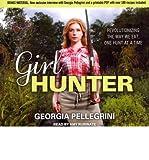 { Girl Hunter: Revolutionizing the Way We Eat, One Hunt at a TimeAudio } Pellegrini, Georgia ( Author ) Mar-30-2012 Audio