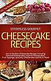 Image de Effortless Gourmet Cheesecakes - Delicious Cheesecake Desserts and Recipes -101 Cheesecake Dessert Recipes: 101 Cheesecake Dessert