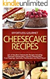 Effortless Gourmet Cheesecakes - Delicious Cheesecake Desserts and Recipes -101 Cheesecake Dessert Recipes: 101 Cheesecake Dessert Recipes - New York Style, ... Cake and Baking Desserts) (English Edition)